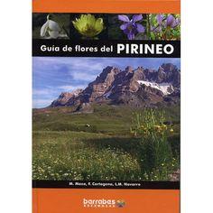Guía de flores del Pirineo / Mariano Maza, Fernando Cartagena, Luis Miguel Navarro Publicación Benasque (Huesca) : Barrabes, imp. 2008