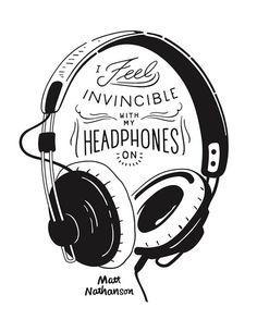 "I feel invincible with my headphones on — Matt Nathanson ""Headphones"" featuring LOLO lyrics (graphic artist unknown)"
