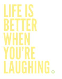 I want to be laughing all the time. Laughing when I can't breathe. And I want to make people laugh. I need it!!!