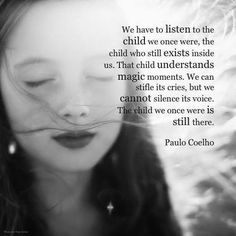 The Child in You - Paulo Coelho Inner Child Quotes, Feeling Let Down, Inner Child Healing, Healing Hands, Thats The Way, Quotes For Kids, Motivation, Beautiful Words, Beautiful Quotations