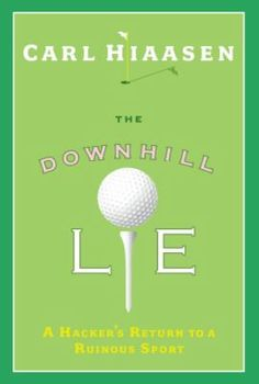 The Downhill Lie : A Hackers Return to a Ruinous Sport  Recommended by Bonnie S. , Adult Services Department
