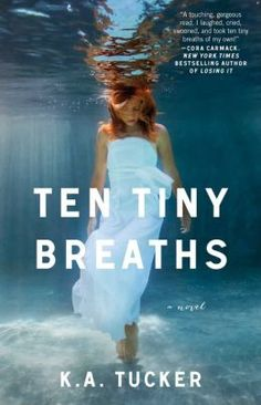 Ten Tiny Breaths: A Novel by K.A. Tucker