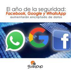 El año de la seguridad: Facebook, Google y WhatsApp aumentarán encriptado de datos.