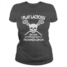 I PLAY LACROSSE BECAUSE PUNCHING PEOPLE IS FROWNED UPON - #cheap t shirts #customize hoodies. SIMILAR ITEMS => https://www.sunfrog.com/Sports/I-PLAY-LACROSSE-BECAUSE-PUNCHING-PEOPLE-IS-FROWNED-UPON-150222438-Dark-Grey-Ladies.html?60505