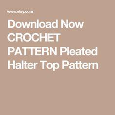 Download Now CROCHET PATTERN Pleated Halter Top Pattern