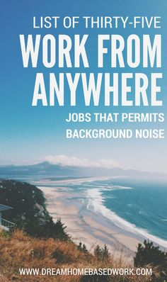 I am regularly asked for recommendations on work from home jobs that allow background noise. As a result Ive put together a list of sites and gigs that allow you to work from anywhere no matter the noise level