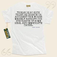 There is no such thing as chance or accident the words merely signify our ignorance of some real and immediate cause.-Adam Clarke This type of  quotation top  does not ever go out of style. We present popular  words of wisdom tees ,  words of understanding tops ,  doctrine tshirts , and ... - http://www.tshirtadvice.com/adam-clarke-t-shirts-there-is-no-life-tshirts/