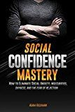 Free Kindle Book -   Social Confidence Mastery: How to Eliminate Social Anxiety, Insecurities, Shyness, And The Fear of Rejection Check more at http://www.free-kindle-books-4u.com/health-fitness-dietingfree-social-confidence-mastery-how-to-eliminate-social-anxiety-insecurities-shyness-and-the-fear-of-rejection/