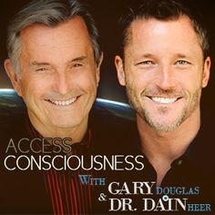 Access Consciousness with Gary Douglas & Dr. Dain Heer.