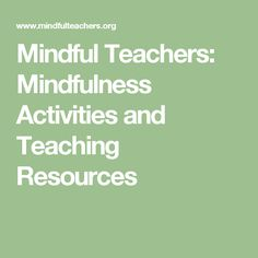 Mindful Teachers: Mindfulness Activities and Teaching Resources