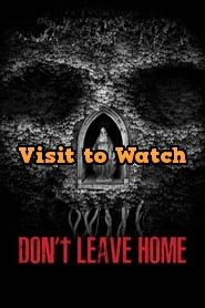 Hd Don T Leave Home 2018 Streaming Vf Film Complet En Francais Online Streaming Spanish Movies Top Movies