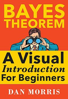 Bayes Theorem: A Visual Introduction For Beginners by Dan... https://www.amazon.com/dp/B01LZ1T9IX/ref=cm_sw_r_pi_dp_x_LYJ3ybZPJ9SB9