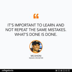 """""""It's important to learn and not repeat the same mistakes. What's done is done."""" - MS Dhoni Ms Dhoni, quote, quotation, motivational quotes, inspirational quotes, quotes for students, collegedunia,"""