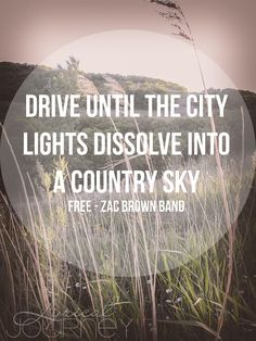 "Zac Brown Band - Free ""Drive until the city lights dissolve into a country sky. Country Lyrics, Country Quotes, Country Music, Country Singers, Country Strong, Country Life, Country Girls, Zac Brown Band, Free Lyrics"
