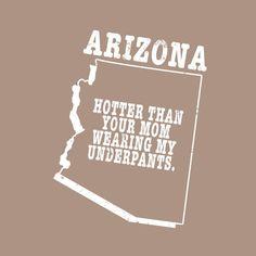 Arizona state slogan t-shirt YOUR MOM IN MY UNDERWEAR by StateSloganTees $18.00