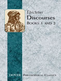 Discourses (Books 1 and 2) by Epictetus   The ne plus ultra of Stoicism, Discourses outline clear-cut principles of right conduct and true thinking, offering secular thinkers a mode of reasoning that dismisses the strictures of absolutism and emotionalism in exchange for a more peaceful and productive life. The Discourses report wide-ranging discussions between Epictetus and his students.