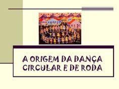 A origem da dança circular e de roda by Elisangela Prismit via slideshare
