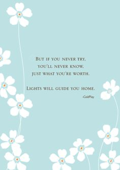 I loooove Coldplay! :) Coldplay But if you never try, You'll never know, Just what you're worth. Lights will guide you home. Fix You Coldplay, Coldplay Lyrics, Fix You Lyrics, Song Lyrics, Daily Quotes, Me Quotes, Motivational Quotes, Inspirational Quotes, Sing To Me