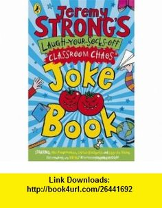Jeremy Strongs Laugh-Your-Socks-Off Classroom Chaos Joke Bo (9780141327990) Jeremy Strong , ISBN-10: 0141327995  , ISBN-13: 978-0141327990 ,  , tutorials , pdf , ebook , torrent , downloads , rapidshare , filesonic , hotfile , megaupload , fileserve