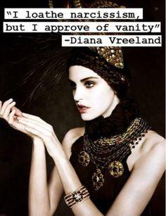 """I loathe narcissism, but I approve of vanity"" - Diana Vreeland"