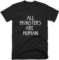 All Monsters Are Human TShirt, Funny Graphic T-Shirt, In 5 Color Choice.