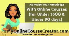 Learn how to move what's in your head into your bank account... for less than $500 and in the next 90 days with online courses.  NO PROGRAMMING... NO WORDPRESS... NO FANCY EQUIPMENT.  ... But you will look like you have a million dollar team on your side!