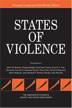 Julie Skurski (Editor), Fernando Coronil (Editor), States of Violence (The Comparative Studies in Society and History Book Series) History Books, Anthropology, Book Series, Editor, Study, Vienna, Studio, Anthropologie, Historia