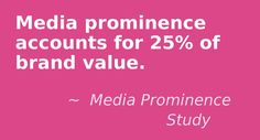 Media prominence accounts for 25% of brand value. #PR