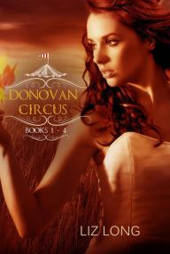 Donovan Circus: Books 1–4 By Liz Long - An enthralling fantasy collection: Lucy's Firestarter powers prevent her from belonging anywhere… except the Donovan Circus, staffed with those as gifted as she is. But even there, her path is fraught with life-threatening danger, family secrets — and inconvenient love.