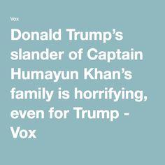 Donald Trump's slander of Captain Humayun Khan's family is horrifying, even for Trump - Vox
