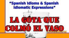 "Learn Spanish. What does ""La gota que colmó el vaso"" mean? If you want to know it, watch this video. Aprende español. ¿Sabes que significa la expresión ""La g..."