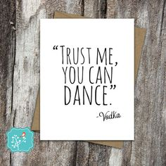 Because weve all been there ... Trust me you can dance - Vodka Funny Hangover Card  DETAILS:  -5.5 x 4.25 (A2) folded card -A2 Recycled Kraft