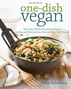 One-Dish Vegan: More than 150 Soul-Satisfying Recipes for Easy and Delicious One-Bowl and One-Plate Dinners: Robin Robertson Whole Food Recipes, Dinner Recipes, Cooking Recipes, Rice Recipes, Vegan Books, Vegetarian Recipes, Healthy Recipes, Easy Recipes, Vegan Cookbook