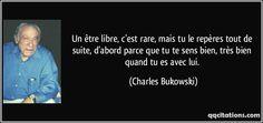 Un être libre, c'est rare, mais tu le repères tout de suite, d'abord parce que tu te sens bien, très bien quand tu es avec lui. (Charles Bukowski) #citations #CharlesBukowski