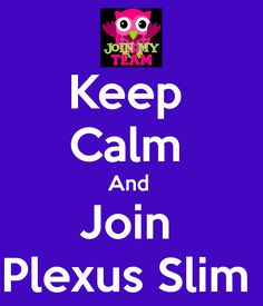 Join my Plexus Slim Team Plexus is the most natural product on the market to assist with weight loss. Plexus also offers an entire line of health and wellness products. Check it out at  http://loldner.myplexusproducts.com/