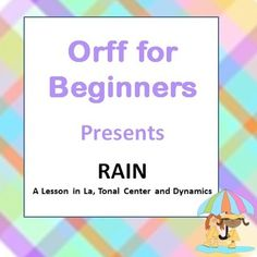 Rain Lesson from Orff from Beginners: A lesson in La, Tonal Center and Dynamics.  From Orff for Beginners.  Helping teachers easily teach Orff-Schulwerk lessons in the elementary music classroom.
