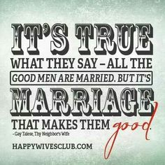 Marriage Makes Them Good - Happy Wives Club Thy Neighbor's Wife, Marriage Life Quotes, I Love Him, My Love, Happy Wife, Truth Hurts, Sweet Nothings, True Quotes, A Good Man