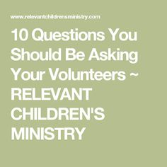 10 Questions You Should Be Asking Your Volunteers ~ RELEVANT CHILDREN'S MINISTRY