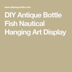DIY Antique Bottle Fish Nautical Hanging Art Display