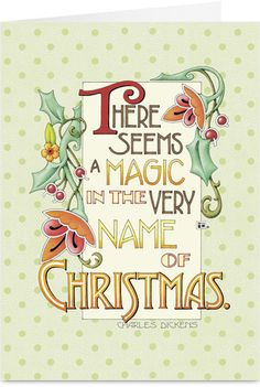 There seems a magic in the very name of Christmas. - Charles Dickens