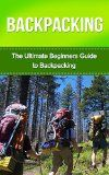 Free Kindle Book -  [Sports & Outdoors][Free] Backpacking: The Ultimate Beginner's Guide to Backpacking! (backpacking, hiking, camping, backpacking gear, backpacking recipes, backpacking for beginners)