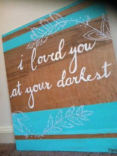 I loved you at your darkest Wood Sign by allsignspoint2ray on Etsy