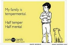 68846 811334738893742 647815147 n MY FAMILY IS TEMPERMENTAL....