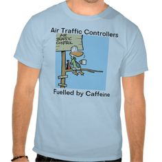 Aircraft are fuelled by av gas. Air Traffic Control is fuelled by Caffeine. This funny T Shirt is from Swamp Cartoons Zazzle Store. Choose your own color in the T Shirt. $38.95 #airtrafficcontrol #zazzle #swamp #aviation #humor http://www.zazzle.com.au/air_traffic_control_funny_coffee_shirt-235706390641336053