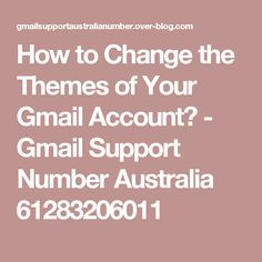 How to Change the Themes of Your Gmail Account? - Gmail Support Number Australia 61283206011