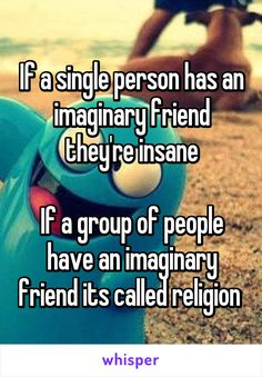 a single person has an imaginary friend they're insane If a group of people have an imaginary friend its called religion Religion Humor, Atheist Humor, Atheist Quotes, Religion Quotes, Atheist Agnostic, Secular Humanism, Losing My Religion, Athiest, Religious People