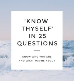 You know the saying about loving yourself before you can love anyone else? Knowing yourself is the same. Before you know anything, you have to know yourself.