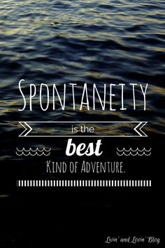 Spontaneity is the best kind of adventure motivational quotes, inspirational quotes, meaningful quotes, Quote Adventure, Adventure Travel, Adventure Awaits, Spontaneous Quotes, Meaningful Quotes, Inspirational Quotes, Relationship Quotes, Life Quotes, Top Quotes