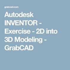 Autodesk INVENTOR - Exercise - 2D into 3D Modeling - GrabCAD