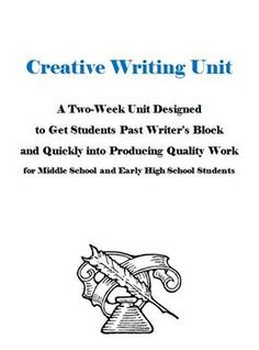 A two-week creative writing unit for middle school and early high school students designed to get the student past the writers block